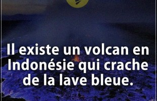 Citation courte : Il existe un volcan en Indonésie qui crache de la lave bleue.