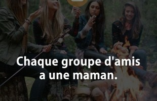 Chaque groupe d'amis a une maman.