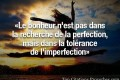 mais dans la tolérance de l'imperfection…