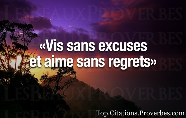 Vis sans excuses et aime sans regrets