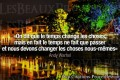 citations : On dit que le temps change les choses, mais en fait le temps ne fait que passer et nous ...