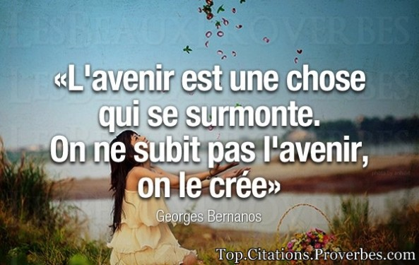 citation l'avenir : L'avenir est une chose qui se surmonte. On ne subit pas l'avenir, on le crée – G...