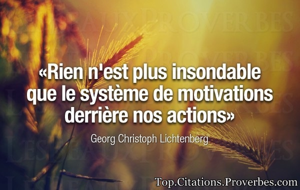 citations : Rien n'est plus insondable que le système de motivations derrière nos actions – Georg Ch...