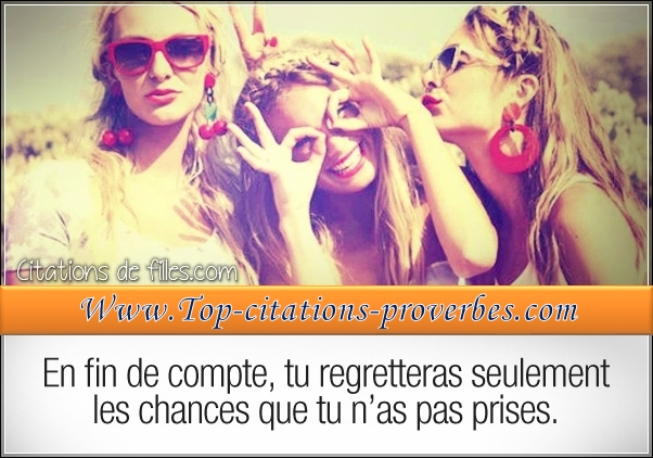 tu regretteras seulement les chances que tu n'as…