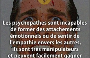 Citation confiance : Les psychopathes sont incapables de former des attachements émotionnels ou de s...