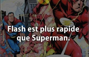 Citation courte : Flash est plus rapide que Superman.