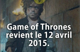 Citation courte : Game of Thrones revient le 12 avril 2015.