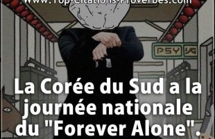 "Citation courte : La Corée du Sud a la journée nationale du ""Forever Alone""."
