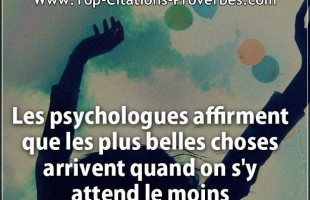 Citation courte : Les psychologues affirment que les plus belles choses arrivent quand on s'y attend...