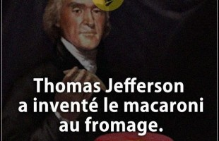 Citation courte : Thomas Jefferson a inventé le macaroni au fromage.