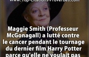 Citation film : Maggie Smith (Professeur McGonagall) a lutté contre le cancer pendant le tournage du...