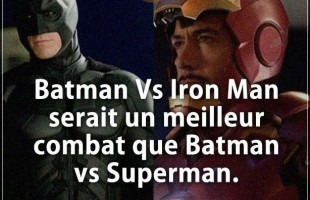 Blague humour : Batman Vs Iron Man serait un meilleur combat que Batman vs Superman.