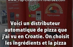 Citation but : Voici un distributeur automatique de pizza que j'ai vu en Croatie. On choisit les ing...