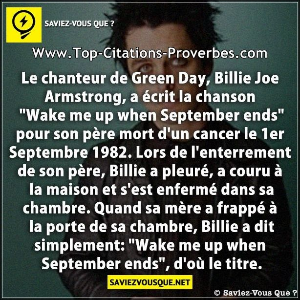 "Le chanteur de Green Day, Billie Joe Armstrong, a écrit la chanson ""Wake me up when September ends"" ..."