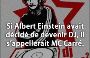 Blague devenir : Si Albert Einstein avait décidé de devenir DJ, il s'appellerait MC Carré.