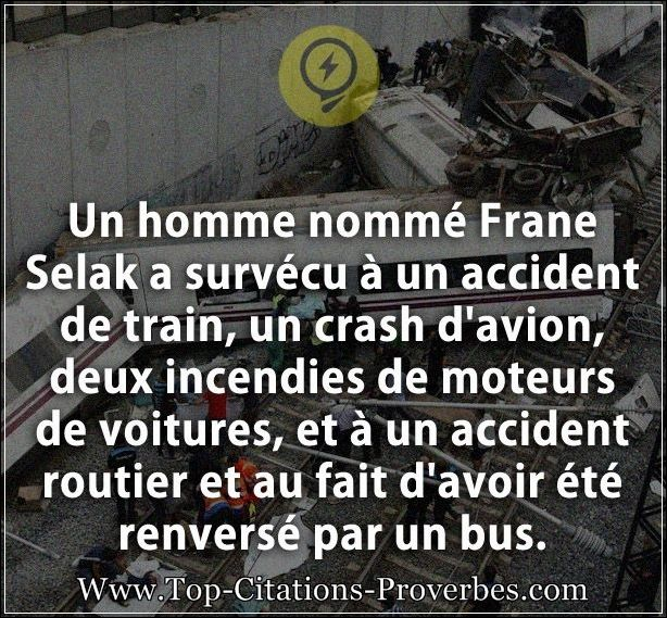 Citation homme : Un homme nommé Frane Selak a survécu à un accident de train, un crash d'avion, deux...