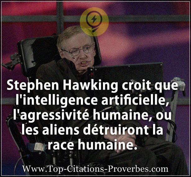Citation humaine : Stephen Hawking croit que l'intelligence artificielle, l'agressivité humaine, ou ...