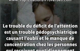 Citation manque : Le trouble du déficit de l'attention est un trouble pédopsychiatrique causant l'ou...