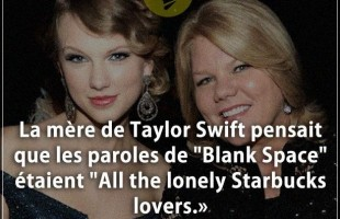 "Citation mère : La mère de Taylor Swift pensait que les paroles de ""Blank Space"" étaient ""All the lo..."