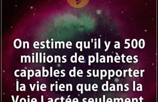 Citation sur la vie : On estime qu'il y a 500 millions de planètes capables de supporter la vie rien...