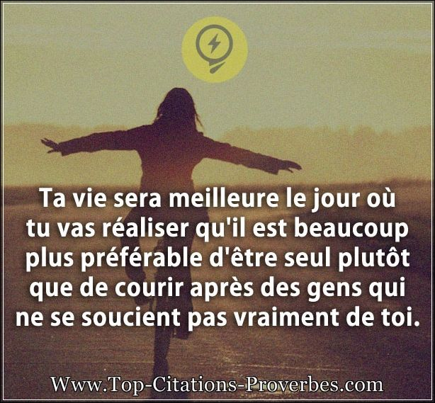 Citation sur la vie : Ta vie sera meilleure le jour où tu vas réaliser qu'il est beaucoup plus préfé...