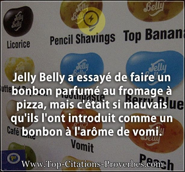 Citation pizza : Jelly Belly a essayé de faire un bonbon parfumé au fromage à pizza, mais c'était si...
