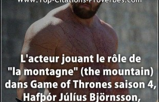 "Citation seulement : L'acteur jouant le rôle de ""la montagne"" (the mountain) dans Game of Thrones sa..."
